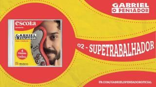 Gabriel o Pensador - SuperTrabalhador