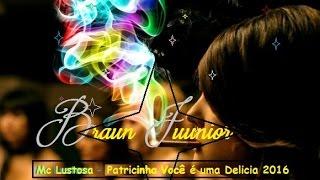 MC Lustosa  Patricinha Você e uma Delicinha DJ R7 2016