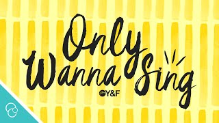 Hillsong Young & Free - Only Wanna Sing (Lyric Video)