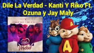 Dile La Verdad - Kanti Y Riko ft. Ozuna y Jay Maly (Alvin y las Ardillas)