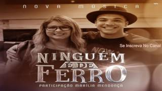 Wesley Safadão  Marília Mendonça- Ninguém é de ferroo musica 2017 (2017)