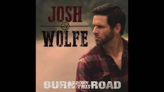 Josh Wolfe - Burn Down This Road
