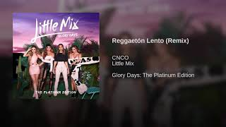 Reggaetón Lento (Remix) - Little Mix (feat. CNCO) (Official Audio)