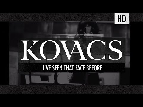 kovacs-ive-seen-that-face-before-kovacs