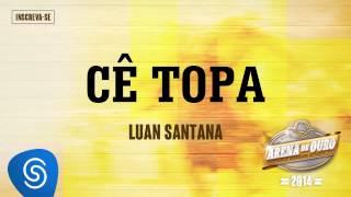 Luan Santana | Cê Topa (Arena de Ouro 2014)