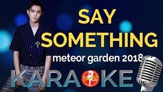 "KARAOKE """"SAY SOMETHING""   METEOR GARDEN 2018 OST"
