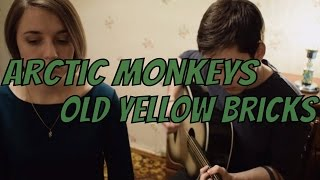 Arctic Monkeys - Old Yellow Bricks (acoustic cover by The Northern Heart duo)