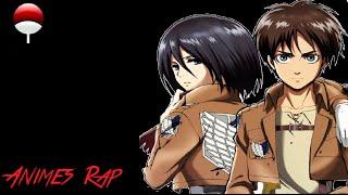 Animes Rap Eren e Mikasa - Nunca vai Morrer (Attack On Titan)