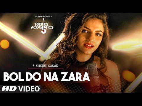 Bol Do Na Zara Lyrics - Sukriti Kakar   T-Series Acoustics