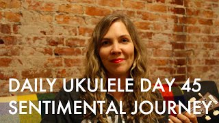 Sentimental Journey ukulele cover : Daily Ukulele DAY 45