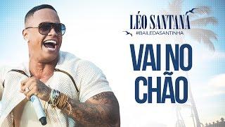 LÉO SANTANA | VAI NO CHÃO (CLIPE OFICIAL) DVD #BaileDaSantinha