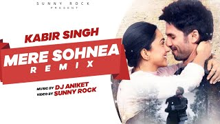Mere Sohneya - ( Remix ) - DJ Aniket | Sunny Rock | Kabir Singh Movie Songs