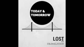 Today & Tomorrow - Lost In Translation