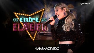 Naiara Azevedo - Entre Ela E Eu (Clipe Oficial)