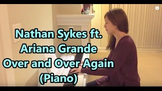 Nathan Sykes ft. Ariana Grande - Over and Over Again (Piano)