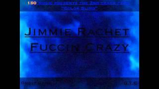 Jimmie Rachet - Fuccin Crazy