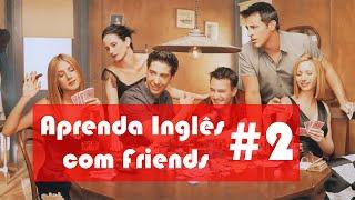#2 Aprendendo Inglês com Friends