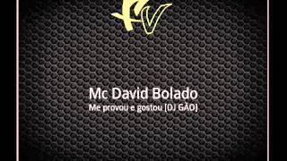 Mc David Bolado - Me provou e gostou [DJ GÃO]