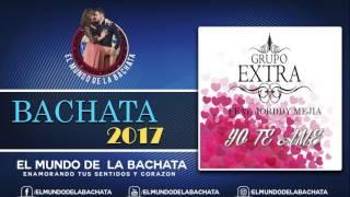 Grupo Extra/Jorddy Mejía - Yo Te Ame - #BACHATA 2017
