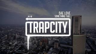 Something That - Bae Love