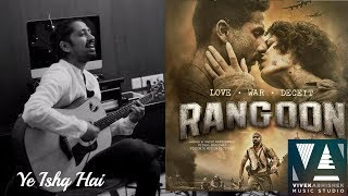 Ye Ishq Hai | Rangoon | Song Cover By Vivek Abhishek |