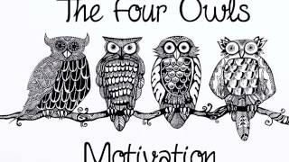The Four Owls - Motivation