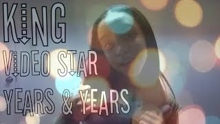 King // Video Star // Years & Years