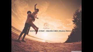 ROXTER & SYNEK - MIŁOŚCI MOC (Roskos Remix)