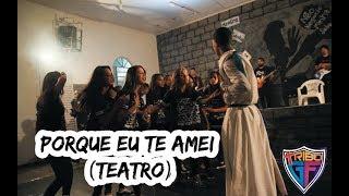 Teatro Impactante - TriboGF (Ton Carfi - Porque Eu Te Amei )