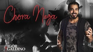 Chora Nega - Igor Galdino (Clipe Oficial)