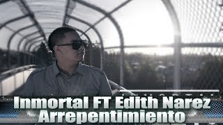Inmortal Feat. Edith Narez - Arrepentimiento