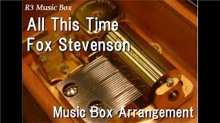 All This Time/Fox Stevenson [Music Box]