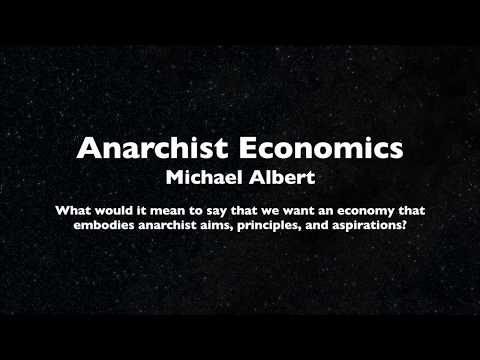 What are the Values of an Anarchist Economy - Michael Albert