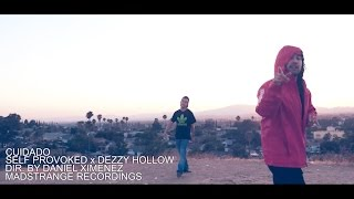 Self Provoked x Dezzy Hollow – Cuidado ( Dir. By @dmximenez ) [ Music Video ]