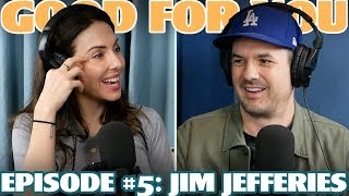 Ep #5: JIM JEFFERIES  | Good For You Podcast with Whitney Cummings