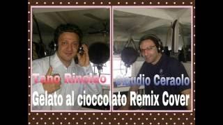 Tano Rinoldo & Claudio Ceraolo  Gelato al cioccolato  Remix Cover