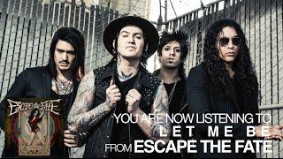 Escape the Fate - Let Me Be (Audio Stream)