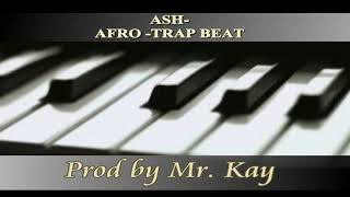 ASH- AFRO-TRAP BEAT[PROD BY MR. KAY]