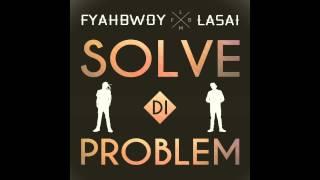 Fyahbwoy Feat Lasai - Solve di problem - Prod Daddy Cobra. - 2014