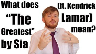 """What does """"The Greatest"""" by Sia ft  Kendrick Lamar mean? 