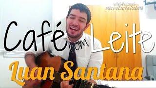 Café com Leite - Luan Santana - Bruno HP