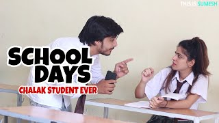 #SCHOOLDays | CHALAK STUDENT EVER - This is Sumesh - Funny Videos 2018