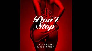 Don't stop - [Official Audio] Maro, Zuli tums, Naiboi & Proff kenya