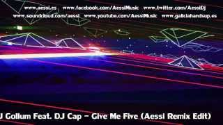 DJ Gollum Feat. DJ Cap - Give Me Five (Aessi Remix Edit)