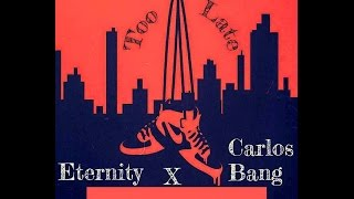 Eternity Ft Carlos Bang - Too Late (Official)