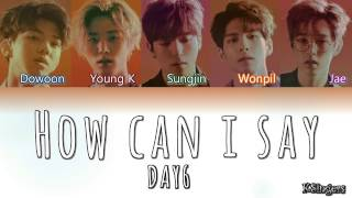 DAY6 - How Can I Say (어떻게 말해) | Sub (Han - Rom - English) Color Coded Lyrics