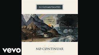 Niños Mutantes - No Continuar