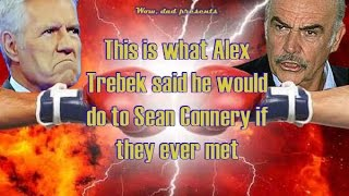 This is what Alex Trebek said he would do to Sean Connery if they ever met. April 9th, 2016