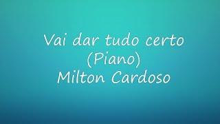 Vai dar tudo certo (Piano) - Milton Cardoso (Cover)