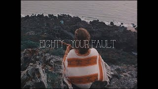 EIGHTY - YOUR FAULT